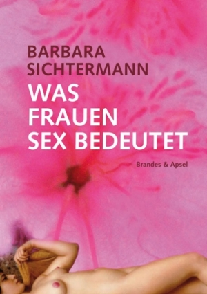 Was Frauen Sex bedeutet Barbara Sichtermann