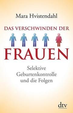 Mara Hvistendahl: Das Veschwinden der Frauen. Selektive Geburtenkontrolle und die Folgen. dtv, München 2013, 424 Seiten, 24,90 Euro.