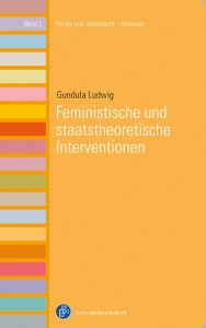 Gundula-Ludwig-Geschlecht-Macht-Staat-Feministische-staatstheoretische-Interventionen